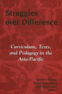 Struggles Over Difference: Curriculum, Texts, and Pedagogy in the Asia-Pacific 9780791463987