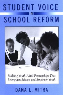 Student Voice in School Reform: Building Youth-Adult Partnerships That Strengthen Schools and Empower Youth 9780791473207