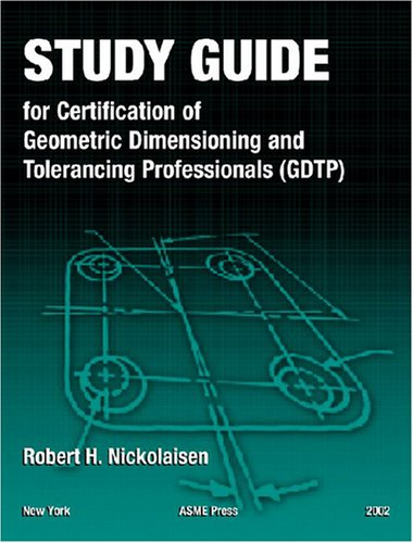 Study Guide for Certification of Geometric Dimensioning and Tolerancing Professionals (Gdtp) in Accordance with the Asme Y14.5.2-2000 Standard 9780791801888