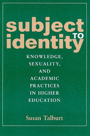 Subject to Identity: Knowledge, Sexuality, and Academic Practices in Higher Education 9780791445723