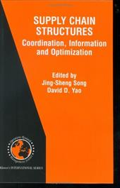 Supply Chain Structures: Coordination, Information and Optimization