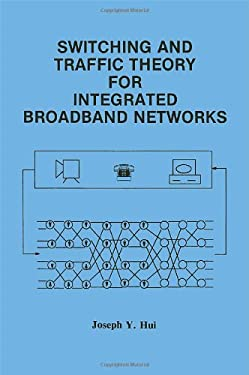 Switching and Traffic Theory for Integrated Broadband Networks 9780792390619