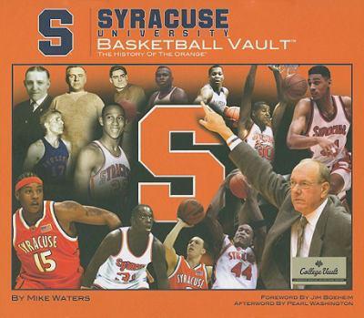 Syracuse University Basketball Vault: The History of the Orange 9780794827885
