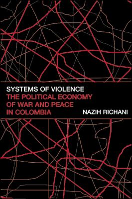 Systems of Violence: The Political Economy of War and Peace in Colombia 9780791453452