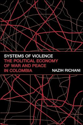 Systems of Violence: The Political Economy of War and Peace in Colombia 9780791453469
