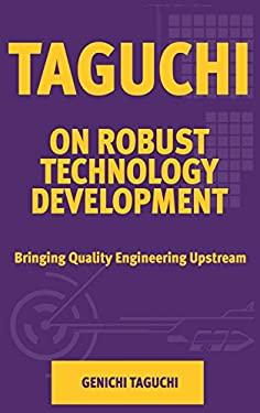 Taguchi on Robust Technology Development: Bringing Quality Engineering Upstream 9780791800287