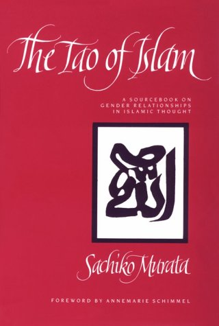 Tao of Islam: A Sourcebook on Gender Relationships in Islamic Thought