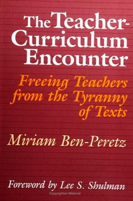 Teacher Curric Encounter: Freeing Teachers from the Tyranny of Texts 9780791403761
