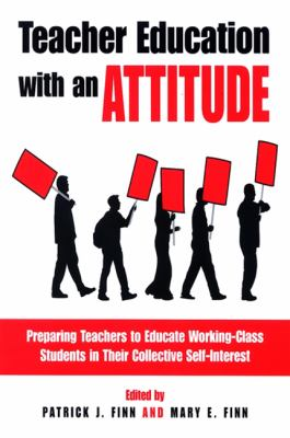 Teacher Education with an Attitude: Preparing Teachers to Educate Working-Class Students in Their Collective Self-Interest 9780791470367