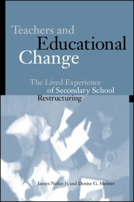Teachers & Educational Change: The Lived Experience of Secondary School Restructuring 9780791446997