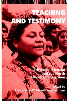Teaching and Testimony: Rigoberta Menchu and the North American Classroom 9780791430149