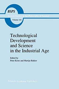 Technological Development and Science in the Industrial Age: New Perspectives on the Science-Technology Relationship 9780792318989