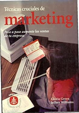 Tecnicas Cruciales de Marketing: Paso a Paso Aumenta Las Ventas de Tu Empresa 9780793127146
