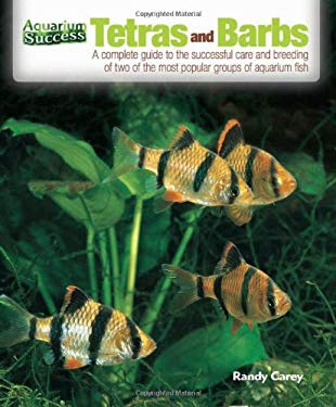 Tetras and Barbs: The Complete Guide to the Successful Care and Breeding of Two Ofthe Most Popular Groups of Aquarium Fish 9780793816767