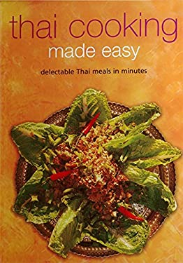 Thai Cooking Made Easy: Delectable Thai Meals in Minutes 9780794601560