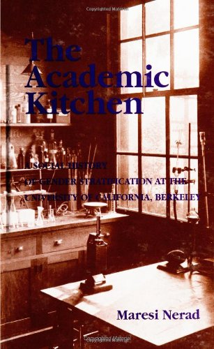 The Academic Kitchen: A Social History of Gender Stratification at the University of California, Berkeley 9780791439708