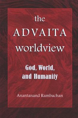 The Advaita Worldview: God, World, and Humanity 9780791468517