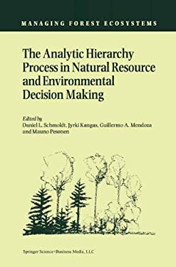 The Analytic Hierarchy Process in Natural Resource and Environmental Decision Making 9780792370765