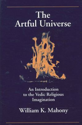 The Artful Universe: An Introduction to the Vedic Religious Imagination 9780791435809