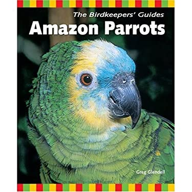 The Birdkeepers' Guide to Amazon Parrots