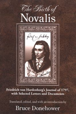 The Birth of Novalis: Friedrich Von Hardenberg's Journal of 1797, with Selected Letters and Documents 9780791469699