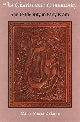 The Charismatic Community: Shi'ite Identity in Early Islam 9780791470343