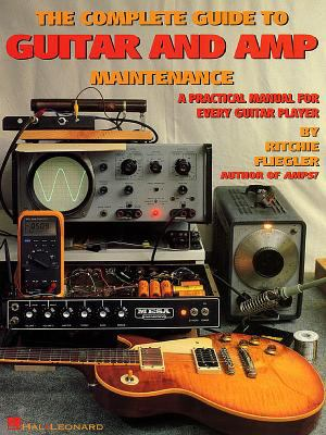The Complete Guide to Guitar and Amp Maintenance: A Practical Manual for Every Guitar Player 9780793534906