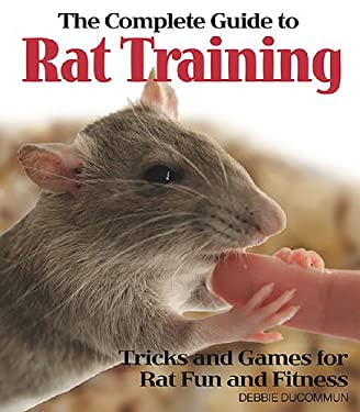 The Complete Guide to Rat Training: Tricks and Games for Rat Fun and Fitness 9780793806515