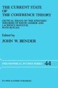 The Current State of the Coherence Theory: Critical Essays on the Epistemic Theories of Keith Lehrer and Laurence Bonjour, with Replies 9780792302209