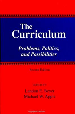 The Curriculum: Problems, Politics, and Possibilities 9780791438107