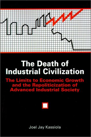 The Death of Industrial Civilization: The Limits to Economic Growth and the Repoliticization of Advanced Industrial Society 9780791403525