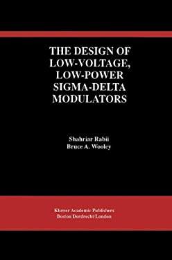 The Design of Low-Voltage, Low-Power SIGMA-Delta Modulators 9780792383611