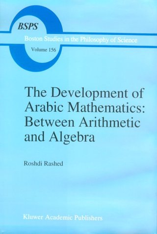 The Development of Arabic Mathematics: Between Arithmetic and Algebra 9780792325659