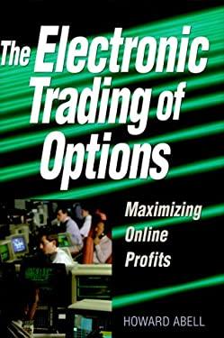 The Electronic Trading of Options: Maximizing Online Profits 9780793135219