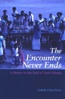 The Encounter Never Ends: A Return to the Field of Tamil Rituals 9780791471852