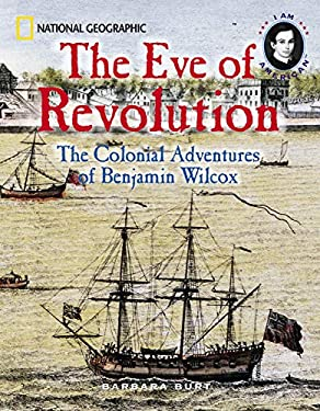The Eve of Revolution: The Colonial Adventures of Benjamin Wilcox 9780792252115