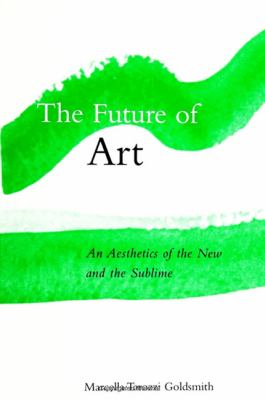 The Future of Art: An Aesthetics of the New and the Sublime 9780791443163