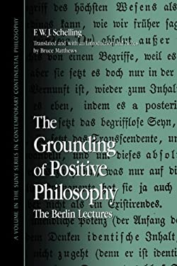 The Grounding of Positive Philosophy: The Berlin Lectures 9780791471302
