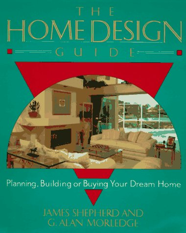 The Home Design Guide: Planning, Building, or Buying Your Dream Home 9780793112838