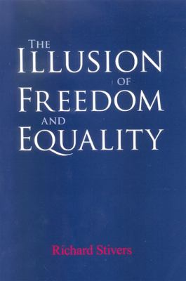 The Illusion of Freedom and Equality 9780791475119