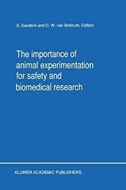 The Importance of Animal Experimentation for Safety and Biomedical Research 9780792305149
