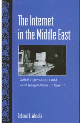 The Internet in the Middle East: Global Expectations and Local Imaginations in Kuwait 9780791465868