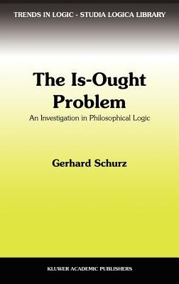 The Is-Ought Problem: An Investigation in Philosophical Logic 9780792344100