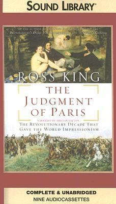 The Judgment of Paris: The Revolutionary Decade That Gave the World Impressionism 9780792739067