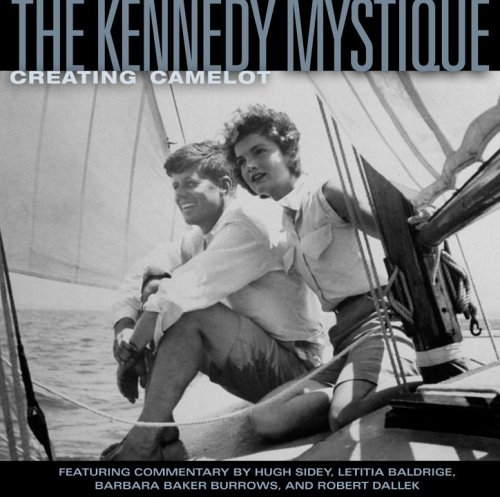 The Kennedy Mystique: Creating Camelot 9780792253082