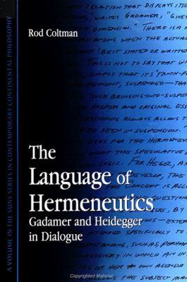 The Language of Hermeneutics: Gadamer and Heidegger in Dialogue 9780791439005