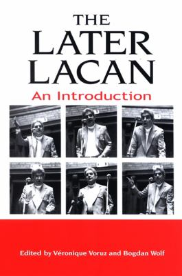 The Later Lacan: An Introduction 9780791469972