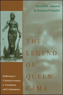 The Legend of Queen Cama: Bodhiramsi's Camadevivamsa, a Translation and Commentary 9780791437766