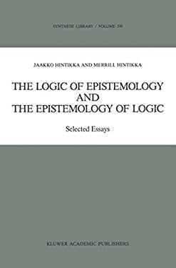 The Logic of Epistemology and the Epistemology of Logic: Selected Essays 9780792300403