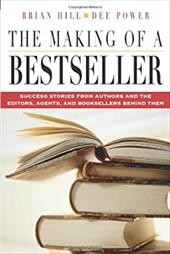 The Making of a Bestseller: Success Stories from Authors and the Editors, Agents, and Booksellers Behind Them